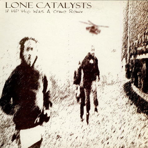 Lone Catalysts - If Hip Hop Was A Crime (Remix)