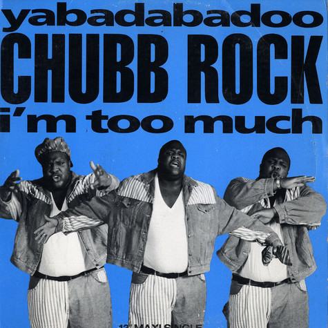 Chubb Rock - Yabadabadoo / i'm too much