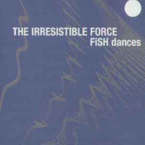 Irresistible Force - Fish dances