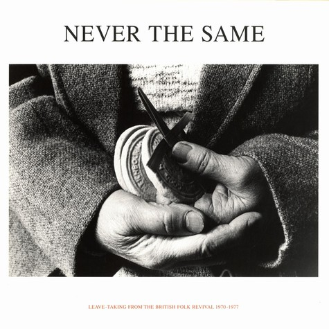 Never The Same - Leave-Taking From The British Folk Revival 1970 - 1977