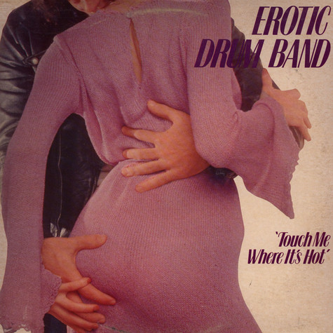Erotic Drum Band - Touch Me Where It's Hot