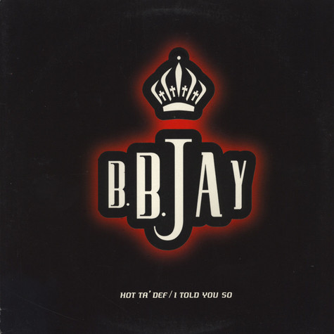 B.B. Jay - Hot Ta' Def / I Told You So