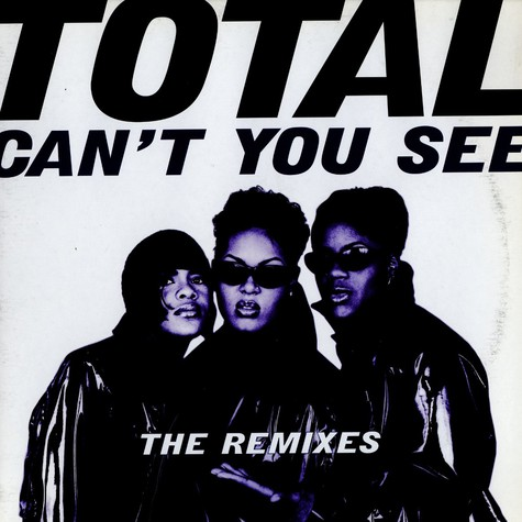 Total - Can't you see remixes feat. Notorious B.I.G.