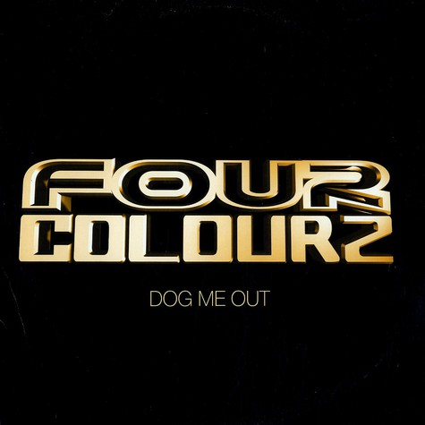 Four Colorz - Dog me out