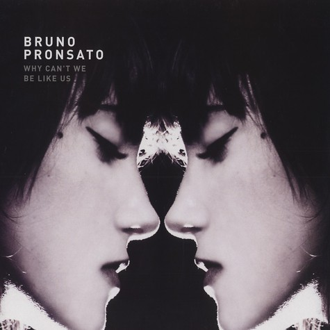 Bruno Pronsato - Why can't we be like us