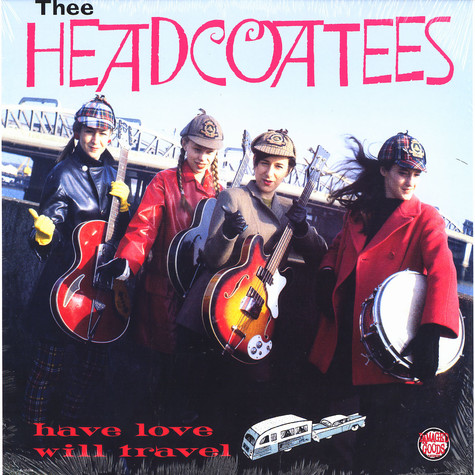 Headcoatees, The - Have love will travel