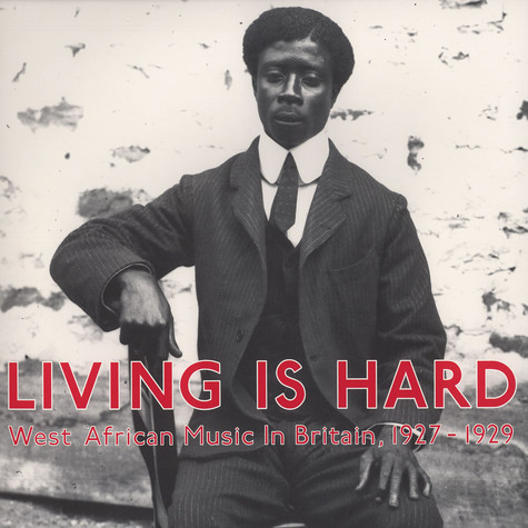Living Is Hard - West African Music In Britain, 1927-1929