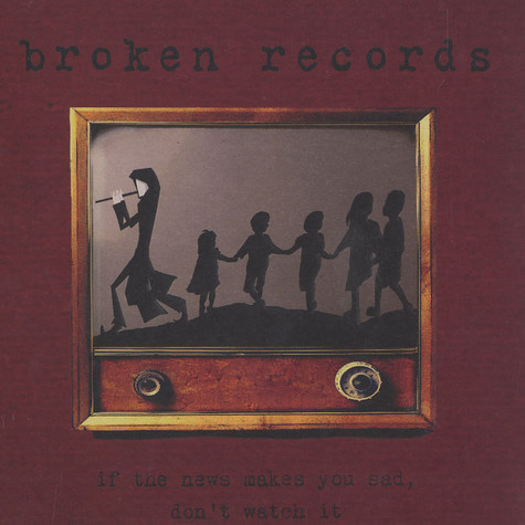 Broken Records - If the news makes you sad, don't watch it