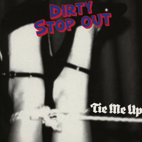 Dirty Stop Out - Tie me up