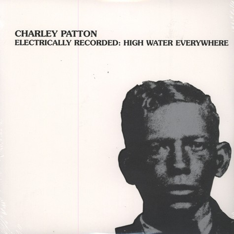 Charley Patton - Electrically Recorded: High Water