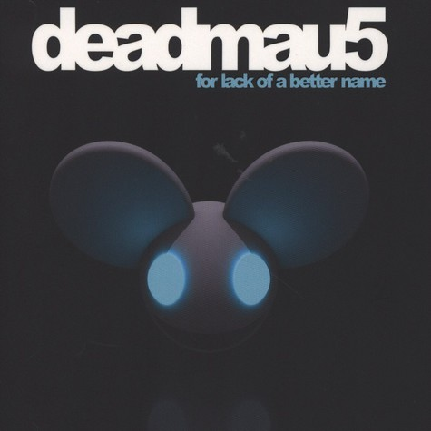 Deadmau5 - For A Lack Of A Better Name