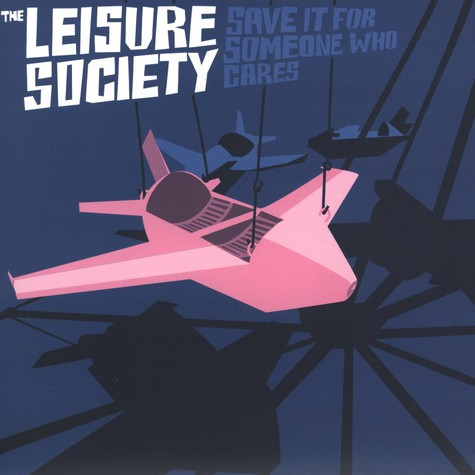Leisure Society, The - Save It For Someone Who Cares