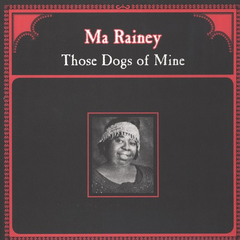 Ma Rainey - Those Dogs Of Mine