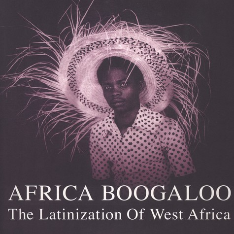 Africa Boogaloo - The Latinization Of West Africa