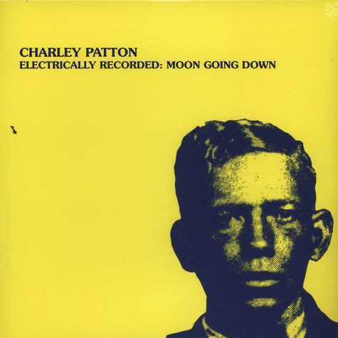 Charley Patton - Electrically Recorded: Moon Going