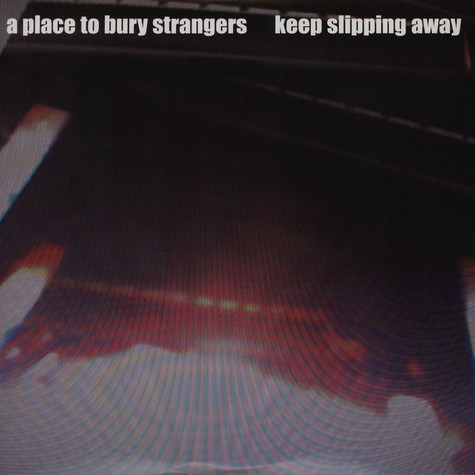 A Place To Bury Strangers - Keep Slipping Away