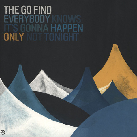 Go Find, The - Everybody Knows It's Gonna Happen Only Not Tonight