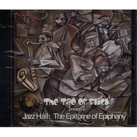 Tao Of Slick, The - Jazz Hall: The Epitome of Epiphany