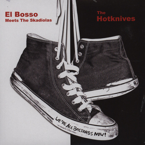 Hotknifes, The / El Bosso Meets The Skadiolas - We're All Bastards Now!