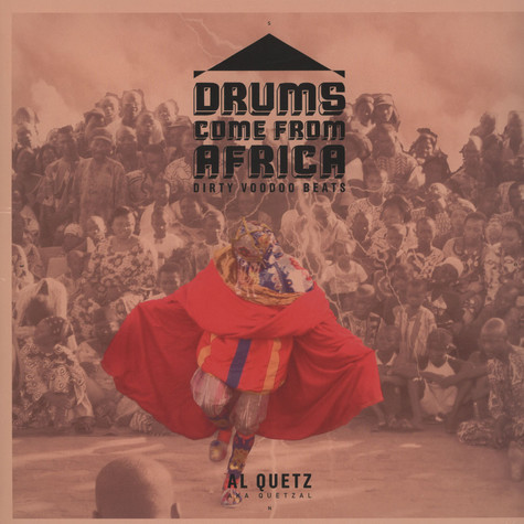 Al Quetz Aka Quetzal - Drums Come From Africa - Dirty Voodoo Beats