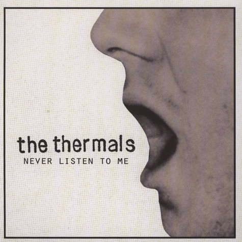 Thermals, The - Never Listen To Me