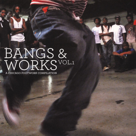 V.A. - Bangs & Works Volume 1 - A Chicago Footwork Compilation