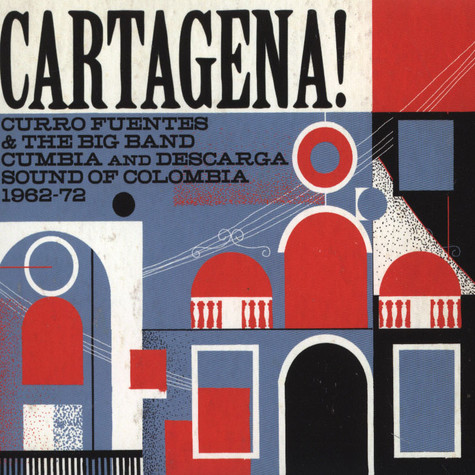 Cartagena! - Curro Fuentes & The Big Band Cumbia and Descarga Sound of Colombia 1962-72
