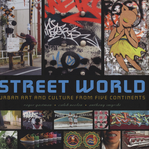 Roger Gastman, Caleb Neelon & Anthony Smyrski - Street World: Urban Culture