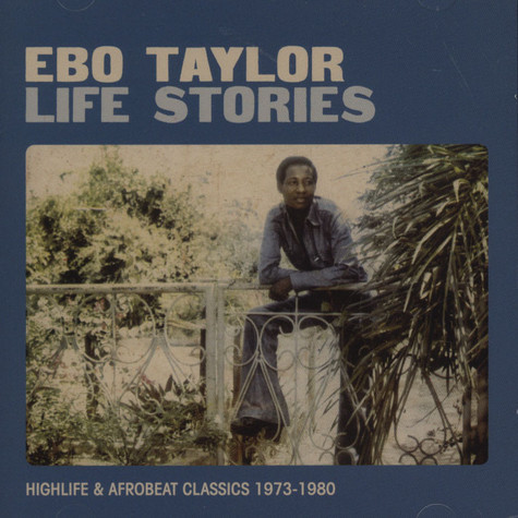 Ebo Taylor - Life Stories: Highlife & Afrobeat Classics 1973-1980