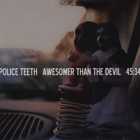 Police Teeth - Awesomer Than The Devil