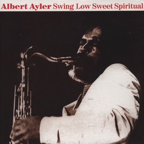 Albert Ayler - Swing Low Sweet Spiritual