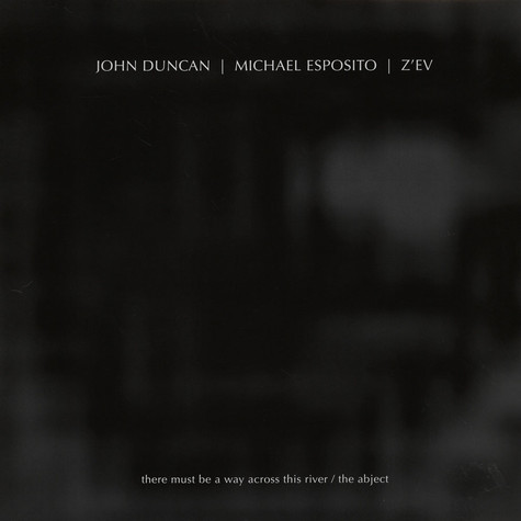 John Duncan / Michael Esposito / Z?ev - There Must Be A Way Across This River / The Abject