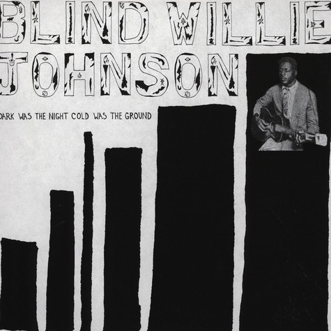 Blind Willie Johnson - Dark Was The Night, Cold Was The Ground