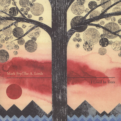Mark Fry / A. Lords, The - I Lived In Trees