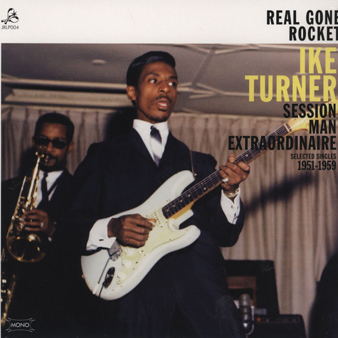 Ike Turner - Real Gone Rocket - Session Man Extraordinaire