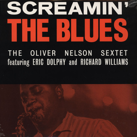 The Oliver Nelson Sextet Feat. Eric Dolphy - Screamin' The Blues
