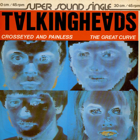 Talking Heads - Crosseyed And Painless / The Great Curve