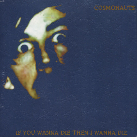 Cosmonauts - If You Wanna Die Then I Wanna Die