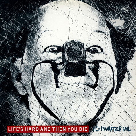 Its Immaterial - Lifes Hard And Then You Die