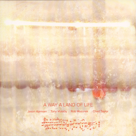 Jason Ajemian / Tony Malaby / Rob Mazurek / Chad Taylor - A Way A Land Of Life