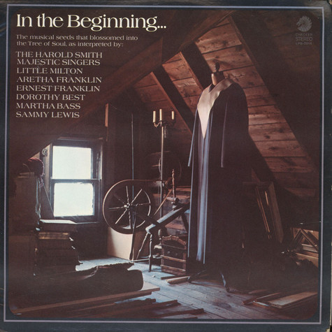 Harold Smith's Majestic Choir, Little Milton, Aretha Franklin, Ernest Franklin (2), Dorothy Best, Martha Bass, Sammy Lewis (2) - In The Beginning . . .