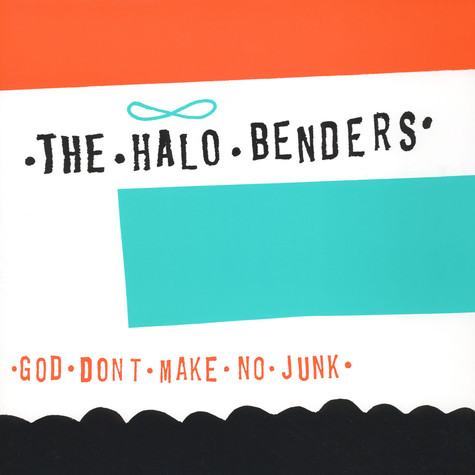 Halo Benders, The - God Don't Make No Junk