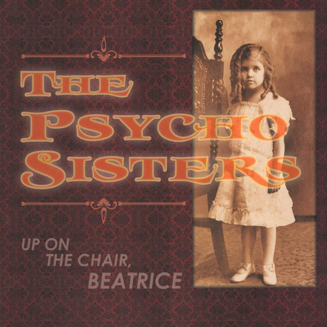 Psycho Sisters - Up On The Chair Beatrice