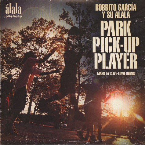 Bobbito Garcia Y Su Alala - Park Pick-Up Player Mark de Clive-Lowe Remix
