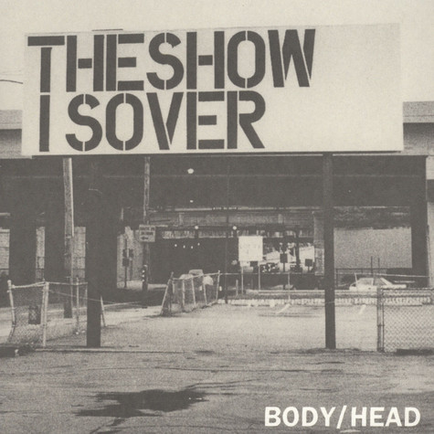 Body / Head - The Show Is Over
