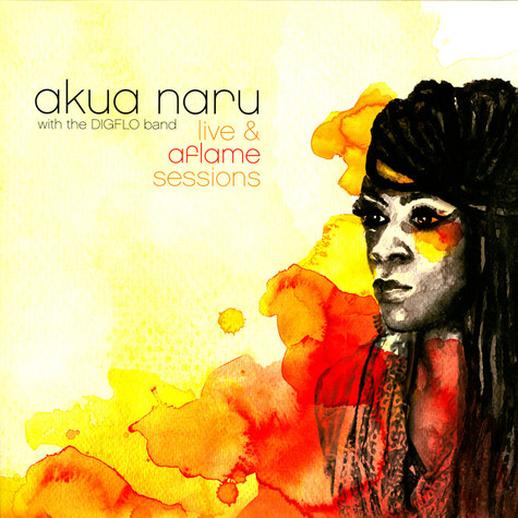Akua Naru With The DIGFLO Band - Live & Aflame Sessions