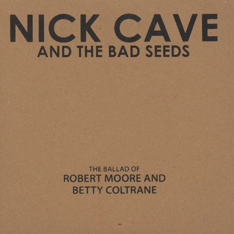 Nick Cave & The Bad Seeds - The Ballad Of Robert Moore And Betty Coltrane