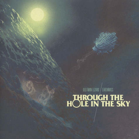 Earthmass / Old Man Lizard - Through The Hole In The Sky