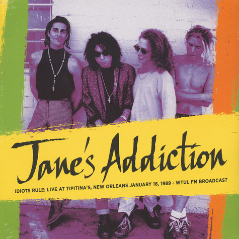 Jane's Addiction - Idiots Rule: Live At Tipitina's, New Orleans, January 16, 1989 – WTUL FM Broadcast