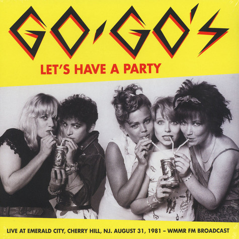 Go-Gos, The - Let's Have A Party: Live At Emerald City, Cherry Hill, NJ, August 31, 1981 – WMMR FM BROADCAST